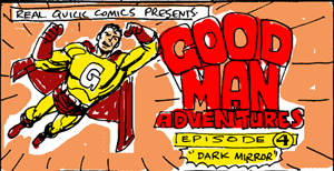 For the previous real quick Good-Man adventure, click here