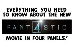 For last week's savage take down of the new Fantastic Four movie, in only four panels, click here.
